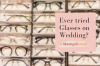 Make Glasses your Wedding Style